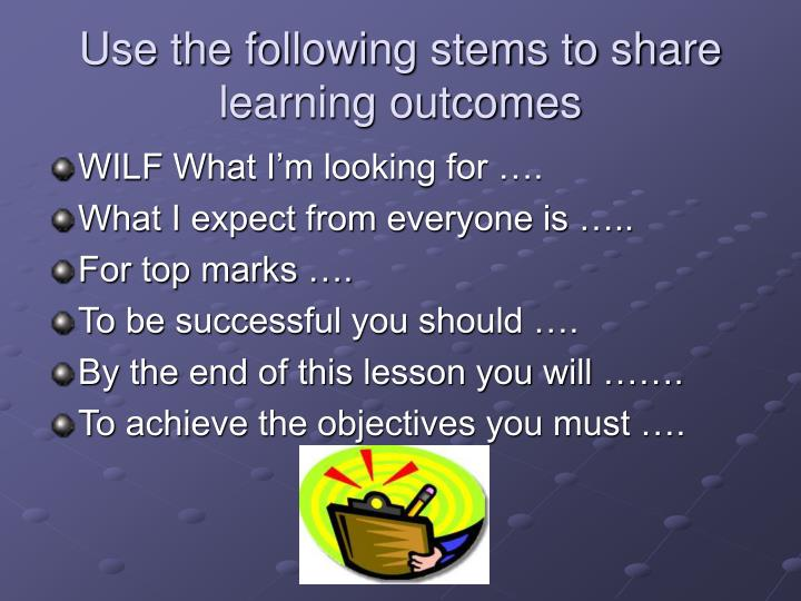 Use the following stems to share learning outcomes