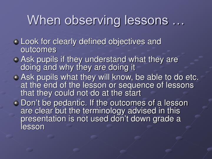 When observing lessons …