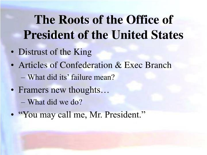 The roots of the office of president of the united states