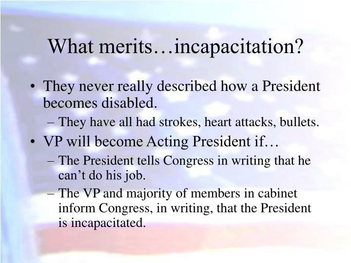 What merits…incapacitation?