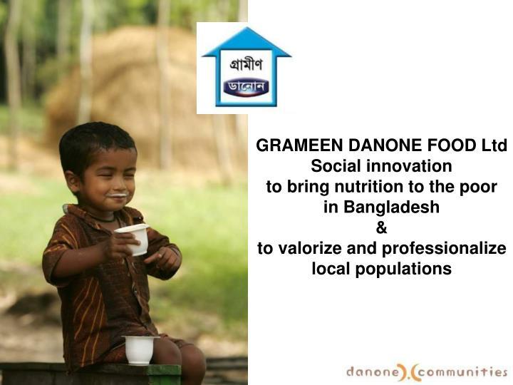grameen danone foods case study Danone + grameen: a paradigmatic case of social co-innovation grameen danone foods, a joint-venture between danone and grameen.