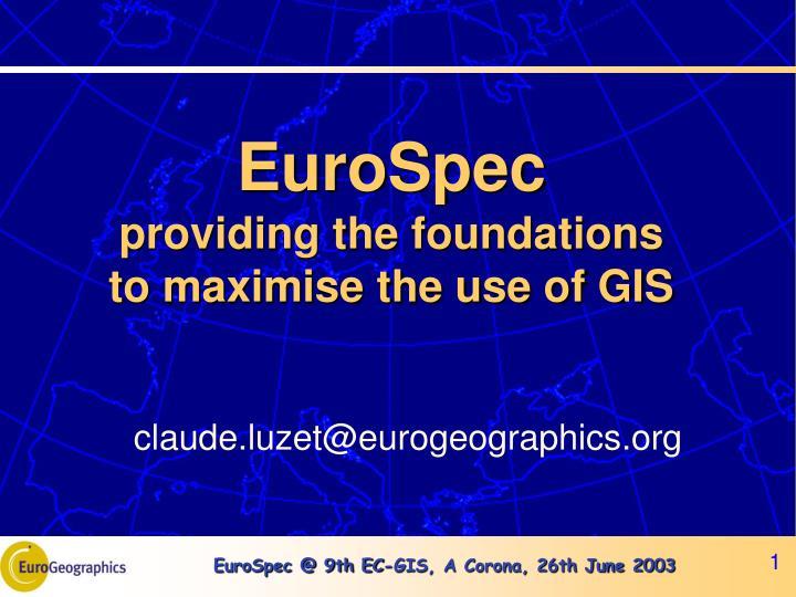 eurospec providing the foundations to maximise the use of gis