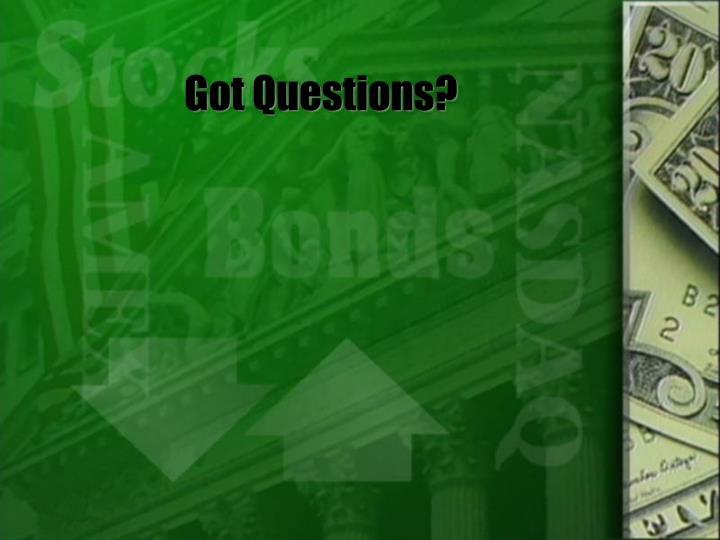 Got Questions?