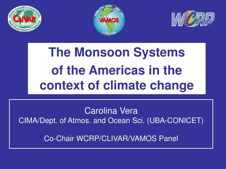 carolina vera cima dept of atmos and ocean sci uba conicet co chair wcrp clivar vamos panel n.