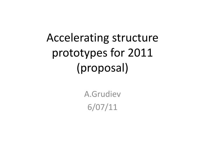 Accelerating structure prototypes for 2011 proposal