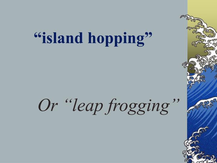 """island hopping"""