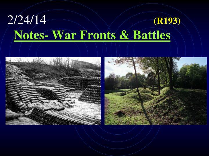 2 24 14 r193 notes war fronts battles