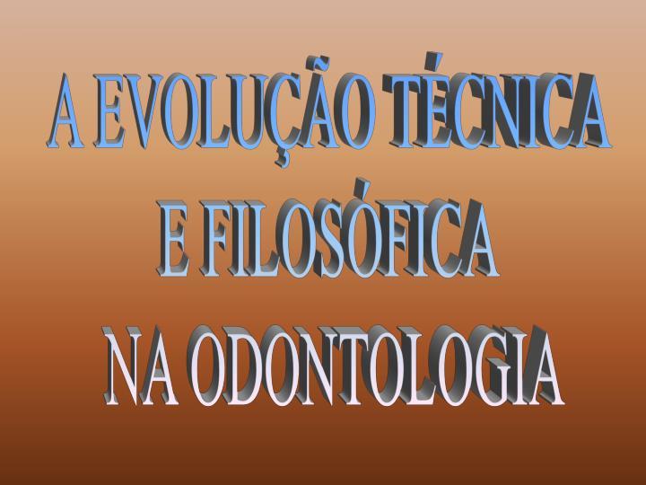 A EVOLUÇÃO TÉCNICA