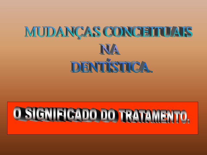 MUDANÇAS CONCEITUAIS