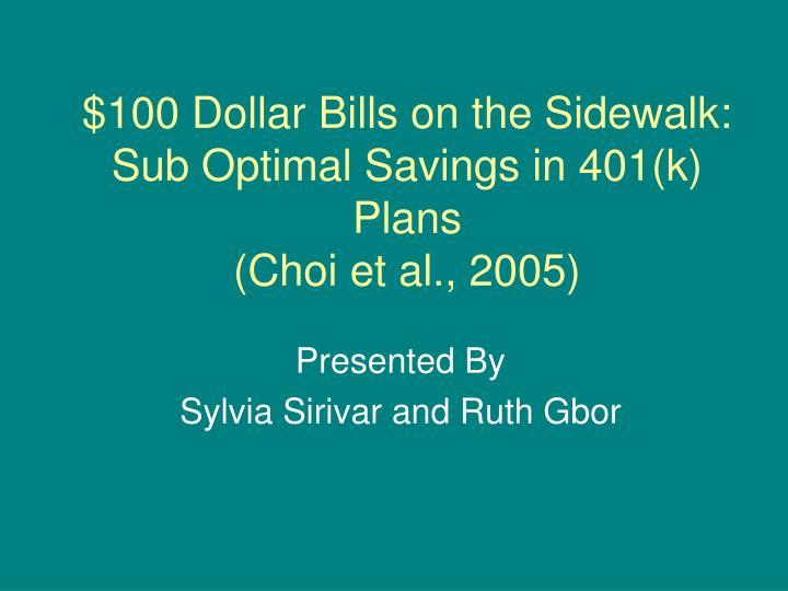 100 dollar bills on the sidewalk sub optimal savings in 401 k plans choi et al 2005