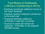 free money to employees 59 5yrs contributing to 401 k