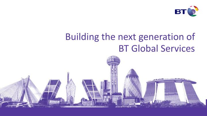 building the next generation of bt global services n.