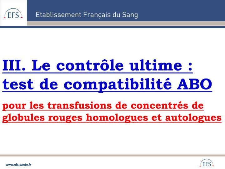 III. Le contrôle ultime: test de compatibilité ABO