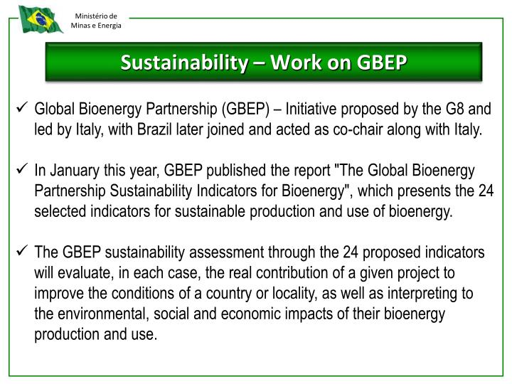 Global Bioenergy Partnership (GBEP) – Initiative proposed by the G8 and led by Italy, with Brazil later joined and acted as co-chair along with Italy.