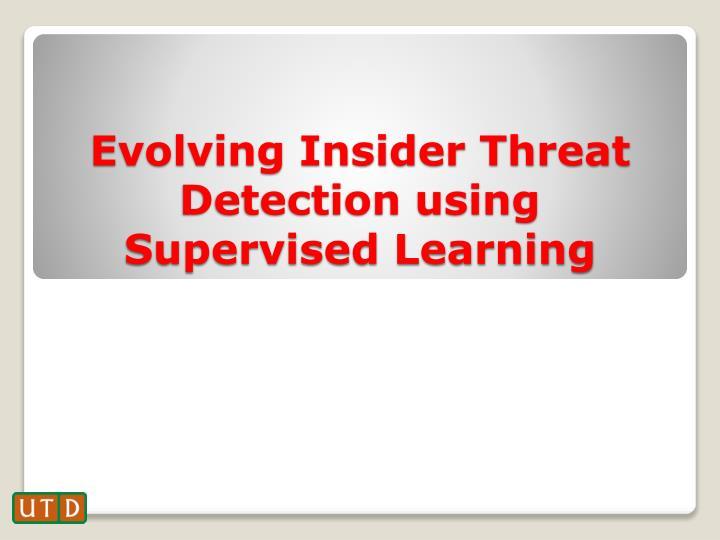 Evolving Insider Threat Detection using Supervised Learning
