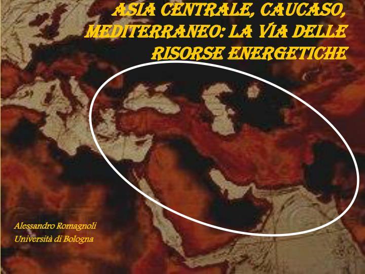 Asia Centrale, Caucaso, Mediterraneo: la via delle risorse energetiche