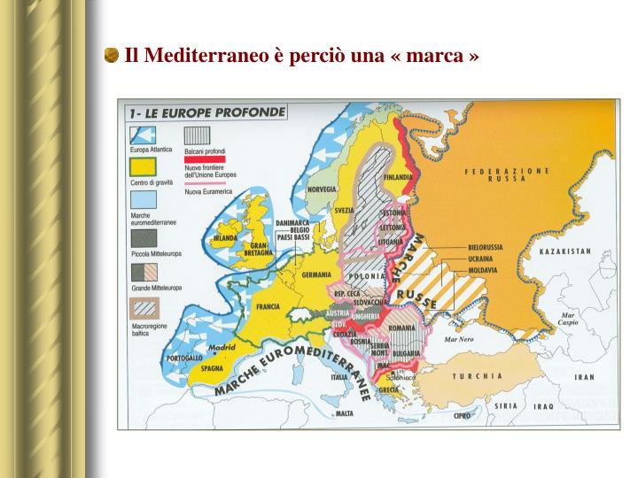 Il Mediterraneo è perciò una «marca»