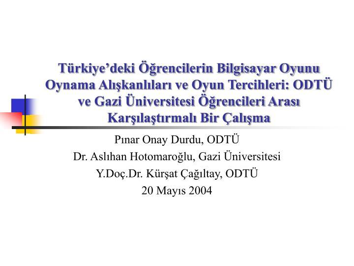 Türkiye'deki Öğrencilerin Bilgisayar Oyunu Oynama Alışkanlıları ve Oyun Tercihleri: ODTÜ v...