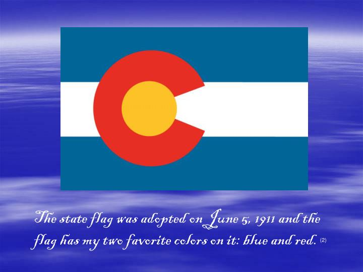 The state flag was adopted on June 5, 1911 and the flag has my two favorite colors on it: blue and red.