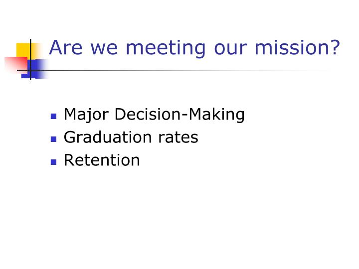 Are we meeting our mission?