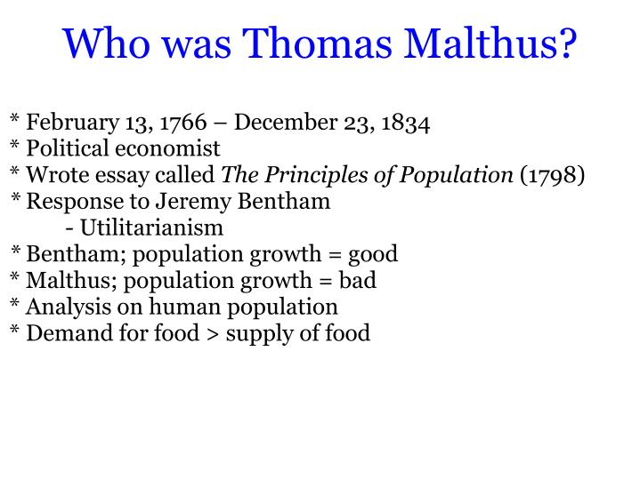 a biography of thomas robert malthus the political economist of 1798 A blupete biography: the most grating conclusion of the several which malthus comes to in his essay is not that eventually population left unchecked will outstrip man's ability to live on this planet (as true a proposition to-day as it was in 1798) or that war, pestilence, and alike were natural checks against population (they are) but rather that.