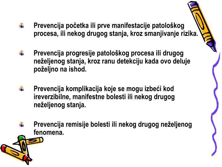 Prevencija početka ili prve manifestacije patološkog procesa, ili nekog drugog stanja, kroz smanjivanje rizika.