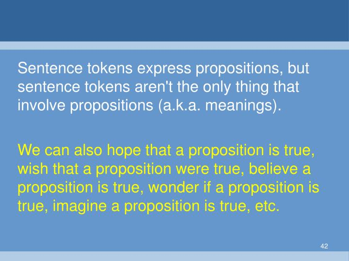 Sentence tokens express propositions, but sentence tokens aren't the only thing that involve propositions (a.k.a. meanings).