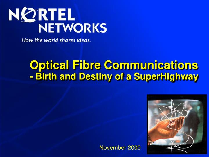 optical fibre communications birth and destiny of a superhighway n.