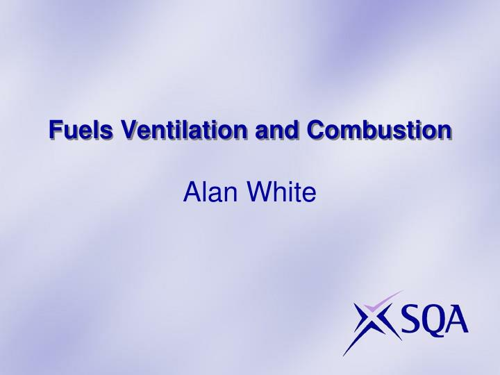 Fuels ventilation and combustion