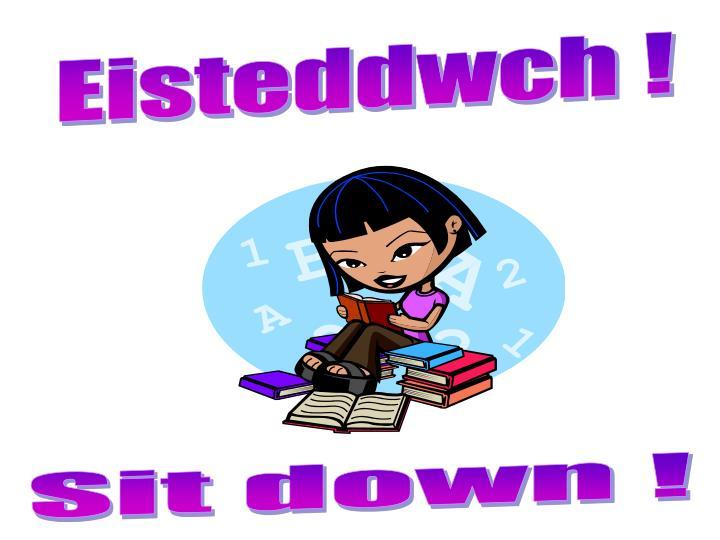 Eisteddwch !