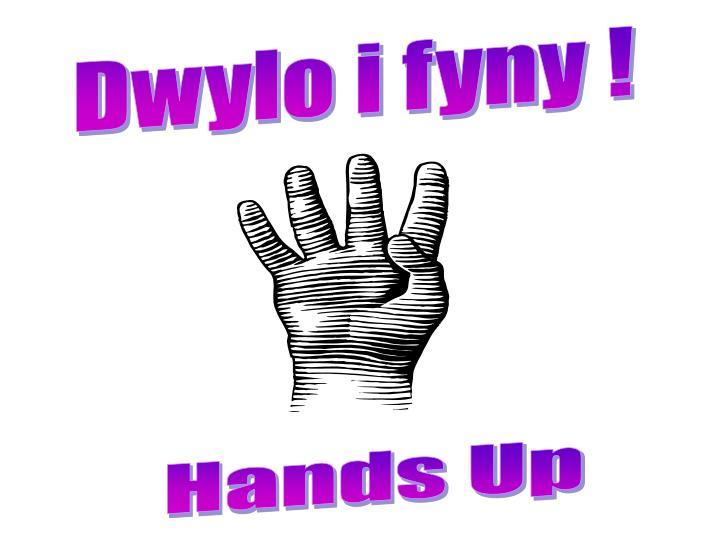 Dwylo i fyny !