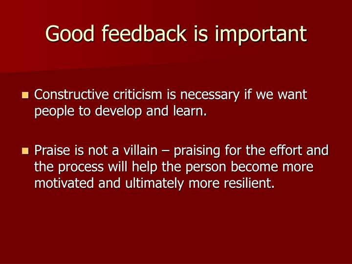 Good feedback is important