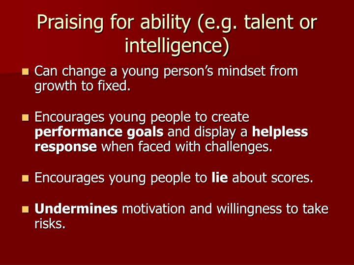 Praising for ability (e.g. talent or intelligence)