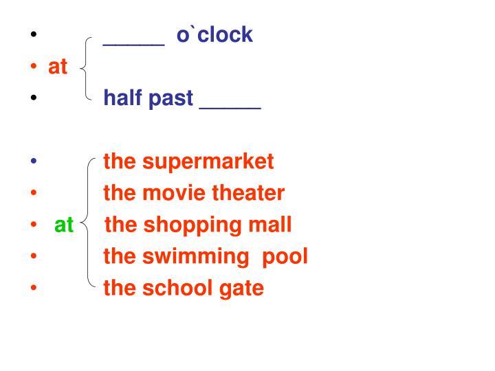 _____  o`clock