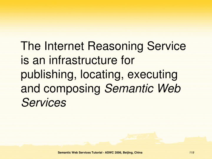 The Internet Reasoning Service is an infrastructure for publishing, locating, executing and composing